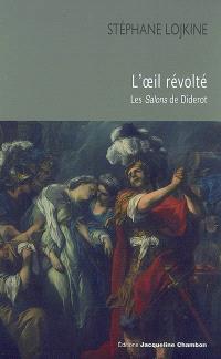 L'oeil révolté : les Salons de Diderot
