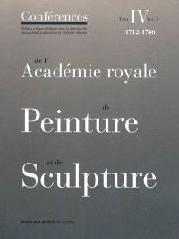 Conférences de l'Académie royale de peinture et de sculpture. Volume 4-1, Les conférences au temps d'Antoine Coypel (1712-1721); Les conférences au temps de Louis II de Boullongne (1722-1733)