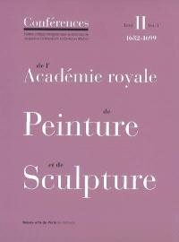 Conférences de l'Académie royale de peinture et de sculpture. Volume 2-1, Les conférences au temps de Guillet de Saint-Georges : 1682-1699
