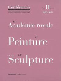 Conférences de l'Académie royale de peinture et de sculpture. Volume 2-2, Les conférences au temps de Guillet de Saint-Georges : 1682-1699