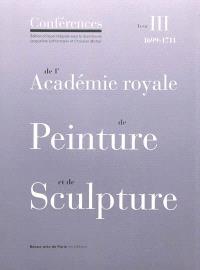 Conférences de l'Académie royale de peinture et de sculpture. Volume 3, Les conférences au temps de Jules Hardouin-Mansart : 1699-1711
