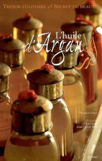 L'huile d'argan : trésor culinaire et secret de beauté