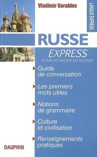 Russe express : pour voyager en Russie : guide de conversation, les premiers mots utiles, notions de grammaire, culture et civilisation, renseignements pratiques