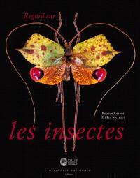 Regard sur les insectes : collections d'entomologie du Muséum national d'histoire naturelle
