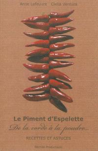 Le piment d'Espelette : de la corde à la poudre... : recettes et astuces