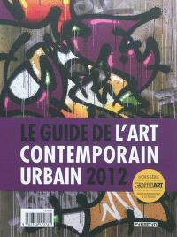 Graffiti art, hors série : le magazine de l'art contemporain urbain. n° 1, Le guide de l'art contemporain urbain 2012