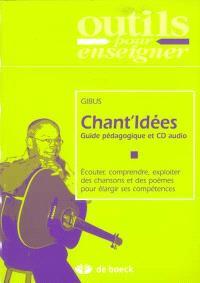 Chant'idées : guide pédagogique et CD audio : écouter, comprendre, exploiter des chansons et des poèmes pour élargir ses compétences