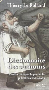 Dictionnaire des surnoms : les meilleurs sobriquets des personnalités qui font l'histoire et l'actualité