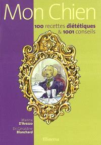 Mon chien : 100 recettes diététiques & 1001 conseils