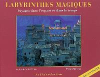 Labyrinthes magiques : voyages dans l'espace et dans le temps