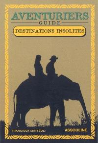 Aventuriers : destinations insolites, guide