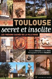 Toulouse secret et insolite : les trésors cachés de la Ville rose