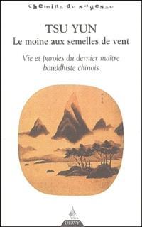 Tsun Yun : le moine aux semelles de vent : vie et paroles du dernier maître bouddhiste chinois