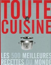Toute la cuisine : les 500 meilleures recettes du monde