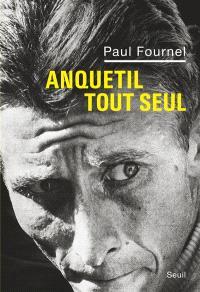 Anquetil tout seul : récit
