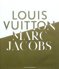 Louis Vuitton, Marc Jacobs : exposition, Paris, Musée des arts décoratifs, du 7 mars au 16 septembre 2012