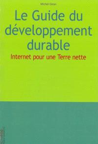 Le guide du développement durable : tout ce que vous avez toujours voulu savoir sur l'écologie et le développement durable sans jamais oser le demander