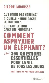 Comment asphyxier un éléphant ? : 365 questions essentielles pour la vie de tous les jours