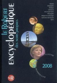 Le Robert encyclopédique des noms propres 2008 : dictionnaire illustré