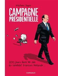 Campagne présidentielle : 200 jours dans les pas du candidat François Hollande...