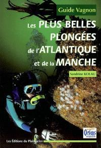 Les plus belles plongées de l'Atlantique et de la Manche : guide Vagnon