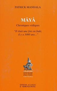 Maya, chroniques védiques : il était une fois l'Inde il y a 5000 ans