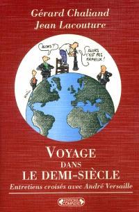 Voyage dans le demi-siècle : entretiens croisés avec André Versaille