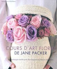 Cours d'art floral de Jane Packer : des techniques faciles pour des compositions fleuries fabuleuses