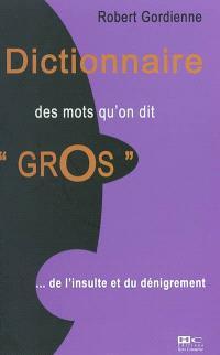 Dictionnaire des mots qu'on dit gros : de l'insulte au dénigrement