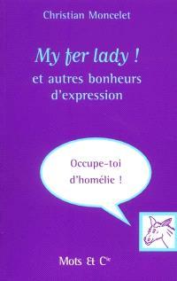 My fer lady ! : et autres bonheurs d'expression