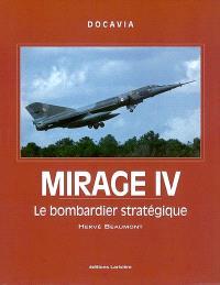 Mirage IV : le bombardier stratégique : histoire du vecteur aérien piloté de la force de dissuasion nucléaire française