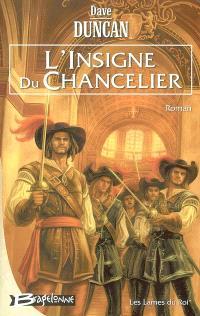 Les Lames du roi. Volume 1, L'insigne du chancelier