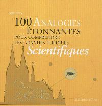 100 analogies étonnantes pour comprendre les grandes théories scientifiques