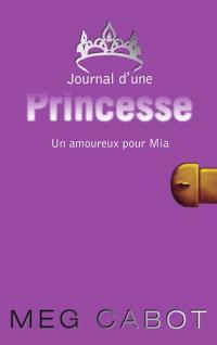 Journal d'une princesse. Volume 3, Un amoureux pour Mia
