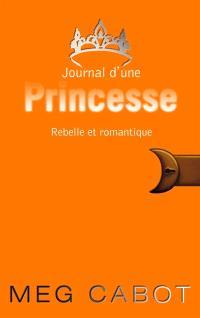 Journal d'une princesse. Volume 6, Rebelle et romantique