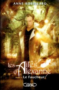 Les ailes d'Alexanne. Volume 3, Le faucheur