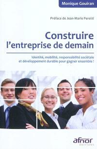 Construire l'entreprise de demain : identité, mobilité, responsabilité sociétale et développement durable pour gagner ensemble !