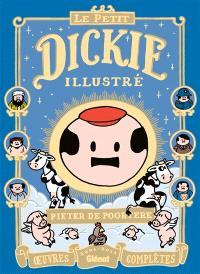Le petit Dickie illustré : oeuvres complètes : 2001-2011
