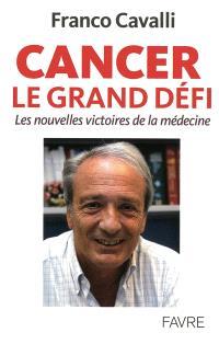 Cancer, le grand défi : les nouvelles victoires de la médecine