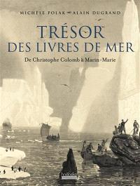 Trésor des livres de mer : de Christophe Colomb à Marin-Marie