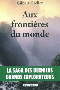 Aux frontières du monde : la saga des derniers grands explorateurs