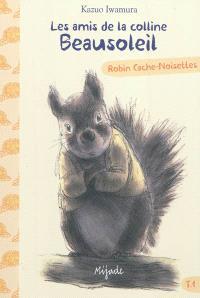 Les amis de la colline Beausoleil. Volume 1, Robin Cache-Noisettes