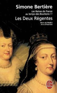 Les reines de France au temps des Bourbons. Volume 1, Les deux régentes