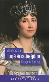 Mémoires sur l'impératrice Joséphine : ses contemporains, la cour de Navarre et de La Malmaison