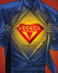 Super-héros ! : la puissance des masques