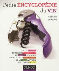 Petite encyclopédie du vin : tous les cépages, toutes les appellations, les grands domaines, les mots de la dégustation...