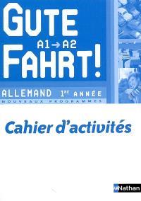 Gute Fahrt, niveau A1-A2, allemand 1re année : nouveaux programmes : cahier d'activités