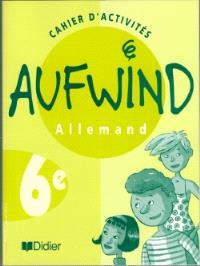 Aufwind, allemand, 6e LV1 : cahier d'activités