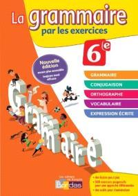 La grammaire par les exercices, 6e : nouveau programme : cahier d'exercices, rappels de cours, fiches méthode, évaluations, préparation de dictées