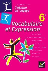 L'atelier du langage 6e : cahier de vocabulaire et expression